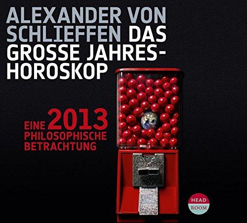 Astrologie & Leben: 2013. Eine philosophische Betrachtung