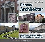 Brisante Architektur: Hinterlassenschaften der NS-Zeit: Parteibauten, Bunker, Weihestätten - Marcello La Speranza