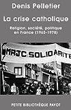 La crise catholique - Religions, société, politique en France (1965-1978)