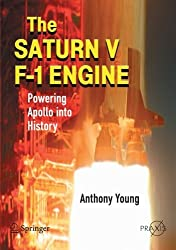 The Saturn V F-1 Engine: Powering Apollo into History (Springer Praxis Books / Space Exploration)