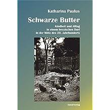 Schwarze Butter: Kindheit und Alltag in einem hessischen Dorf in der Mitte des 20. Jahrhunderts