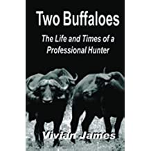 Two Buffaloes: The Life and Times of a Professional Hunter