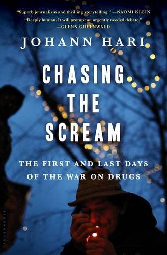 chasing-the-scream-the-first-and-last-days-of-the-war-on-drugs