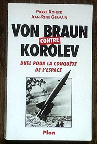 Von Braun contre Korolev : Duel pour la conqute de l'espace