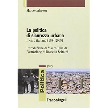 La Politica Di Sicurezza Urbana. Il Caso Italiano (1994-2009)