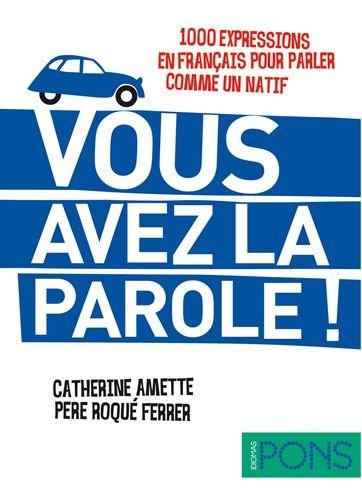 Vous avez la parole ! (1000 expresiones en francés para hablar como un nativo) (Pons - Locuciones) por VVAA