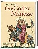 Der Codex Manesse: Die berühmteste Liederhandschrift des Mittelalters - Lothar Voetz