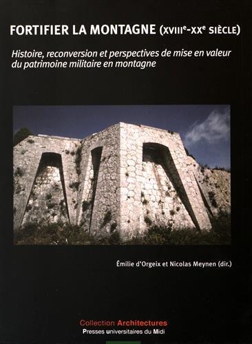 fortifier-la-montagne-xviiie-xxe-siecle-histoire-reconversion-et-perspectives-de-mise-en-valeur-du-p