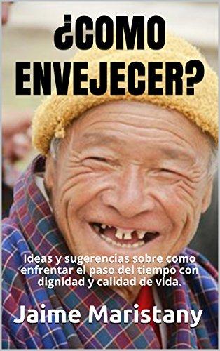 ¿COMO ENVEJECER?: Ideas y sugerencias sobre como enfrentar el paso del tiempo con dignidad y calidad de vida. (Persona y sociedad nº 5) por Jaime Maristany
