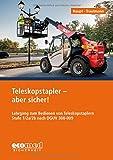 Teleskopstapler - aber sicher!: Lehrgang zum Bedienen von Teleskopstaplern Stufe 1/2a/2b nach DGUV 308-009