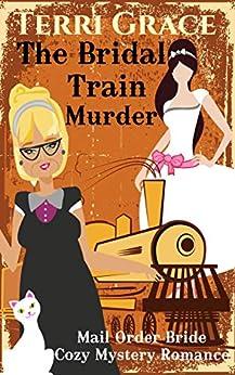 Terri Grace - The Bridal Train Murder (Mail Order Bride Cozy Mystery Romance Book 1)