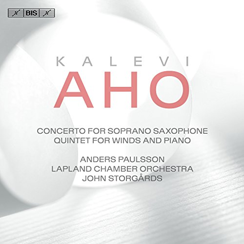 Aho: Concerto for Soprano Saxophone & Chamber Orchestra and Quintet for Winds & Piano (Piano Wind)