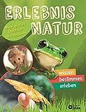 Erlebnis Natur - Mein großes Outdoor-Wissensbuch: Wissen, bestimmen, erleben