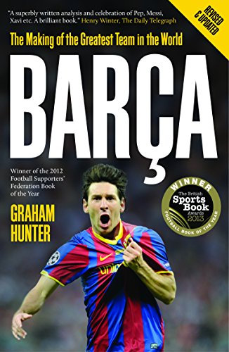 Barca: The Making of the Greatest Team in the World por Graham Hunter