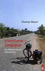 Vientiane - Singapur: Per Rikscha durch Südostasien