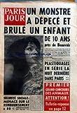 PARIS JOUR [No 786] du 29/03/1962 - UN MONSTRE A DEPECE ET BRULE UN ENFANT DE 10 ANS PRES DE BEAUVAIS - PLASTIQUAGES EN SERIE LA NUIT DERNIERE DANS PARIS - PREMIER GRAND CONCOURS DES ANIMAUX - ATTENTION - SECURITE SOCIALE - MENACE SUR LE REMBOURSEMENT A 80%...