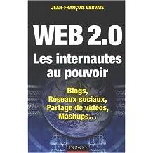 Web 2.0 Les internautes au pouvoir : Blogs, Réseaux sociaux, Partage de vidéos, Mashups...
