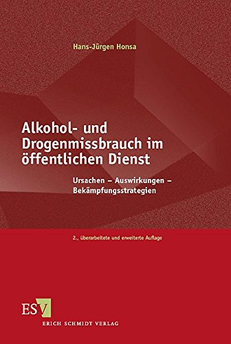 Alkohol- und Drogenmissbrauch im öffentlichen Dienst: Ursachen - Auswirkungen - Bekämpfungsstrategien
