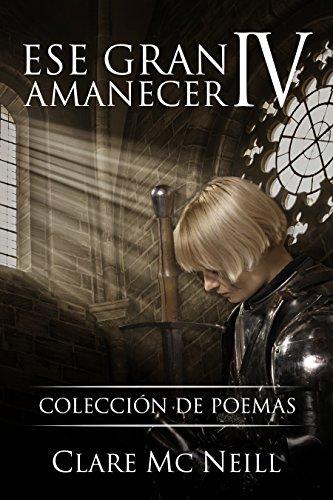 Ese gran amanecer IV: Colección de poemas