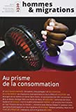 Hommes & Migrations  N  1320 -  au Prisme de la Consommation  Janvier/Mars 2018