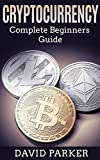Cryptocurrency Complete Beginners Guide: to Bitcoin, Litecoin, Ethereum, Altcoins, the blockchain, wallets, investing, buying, selling, exchanges, Mining, Security, ICOs