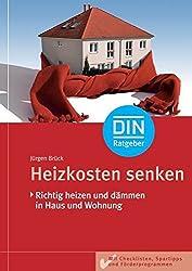 Heizkosten senken: Richtig heizen und dämmen in Haus und Wohnung. Mit Checklisten, Spar-Tipps und Förderprogrammen (DIN-Ratgeber)