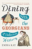 Dining with the Georgians: A Delicious History by Emma Kay
