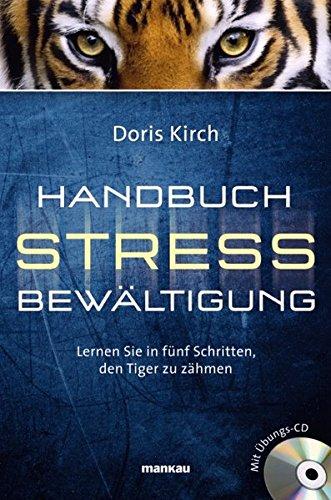 Handbuch Stressbewältigung: Lernen Sie in fünf Schritten, den Tiger zu zähmen -