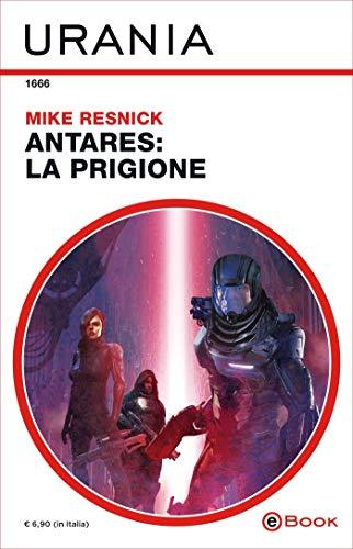 Antares: la prigione (Urania) di [Resnick, Mike]