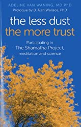 The Less Dust the More Trust: Participating In The Shamatha Project, Meditation And Science by Adeline van Waning (2014-01-07)