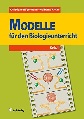Biologie allgemein: Modelle für den Biologieunterricht - Sekundarbereich II - Band 2