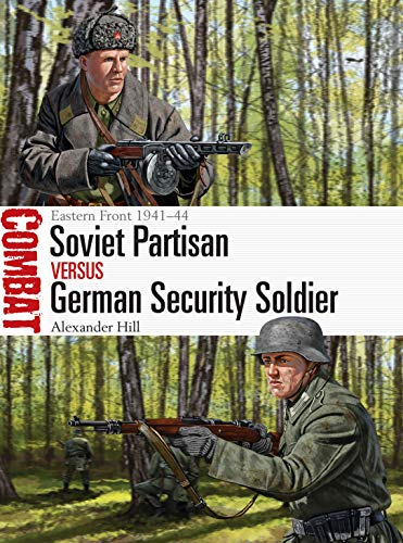 Soviet Partisan vs German Security Soldier: Eastern Front 1941-44 (Combat Book 44) (English Edition)