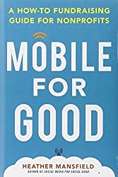 Mobile for Good: A How-To Fundraising Guide for Nonprofits by Heather Mansfield (2014-03-17)