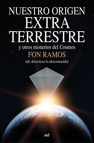 Nuestro origen extraterrestre: y otros misterios del cosmos por Fon Ramos