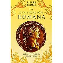 La civilización romana : vida, costumbres, leyes, artes (Bolsillo Paidos)