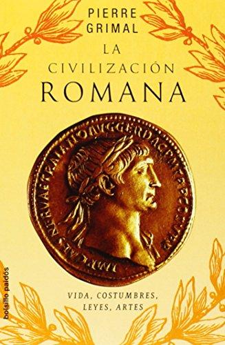 La civilización romana: Vidas, costumbres, leyes, artes (Bolsillo Paidos)
