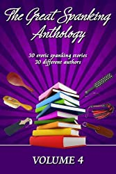 The Great Spanking Anthology: Volume 4: 30 erotic spanking stories