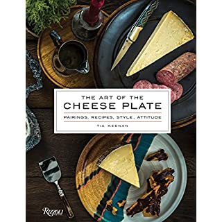 The Art of the Cheese Plate: Pairings, Recipes, Attitude