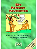 Die Rohkost-Revolution-Kompakt: Die Wahrheit über Ursache, Verhinderung und Heilung von Krankheiten