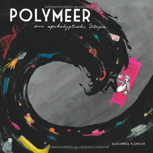 Polymeer: Eine apokalytische Utopie (Great Pacific Garbage Patch)