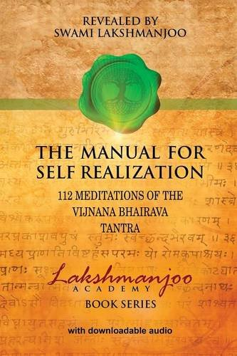 The Manual for Self Realization: 112 Meditations of the Vijnana Bhairava Tantra (Lakshmanjoo Academy Book Series)