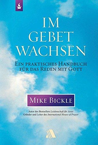Im Gebet wachsen: Ein praktisches Handbuch für das Reden mit Gott