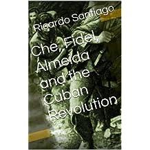 Che, Fidel, Almeida and the Cuban Revolution