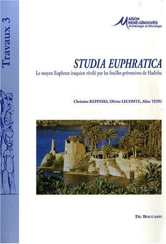 Studia Euphratica : Le moyen Euphrate iraquien révélé par les fouilles préventives de Haditha, édition bilingue français-anglais