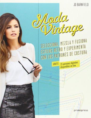 Moda Vintage: Selecciona, mezcla y fusiona estilos retro y experimenta con los patrones de costura por Jo Barnfield