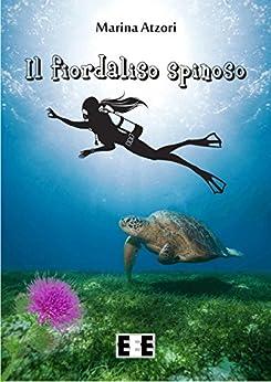 Il fiordaliso spinoso (L'amore ai tempi del web Vol. 5) di [atzori, marina]