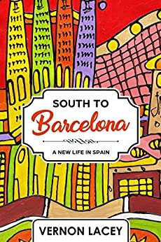 South to Barcelona: A New Life in Spain (Barcelona Series Book 1) by [Lacey, Vernon]