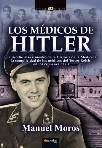 Los médicos de Hitler por Manuel Moros Peña