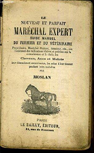 LE NOUVEAU ET PARFAIT MARECHAL EXPERT - GUIDE MANUEL DU FERMIER ET DU VETERINAIRE. par MOSLAN