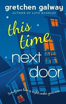 This Time Next Door (Oakland Hills Book 2) (English Edition) par [Galway, Gretchen]